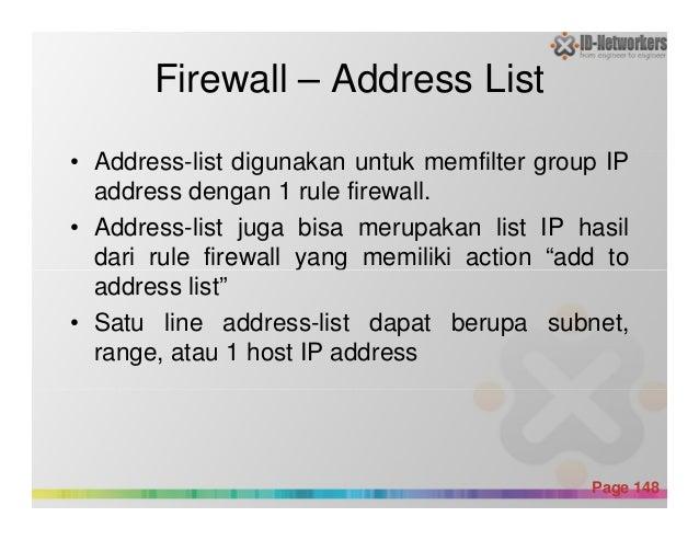 Firewall – Address List • Address-list digunakan untuk memfilter group IP address dengan 1 rule firewall. • Address-list j...