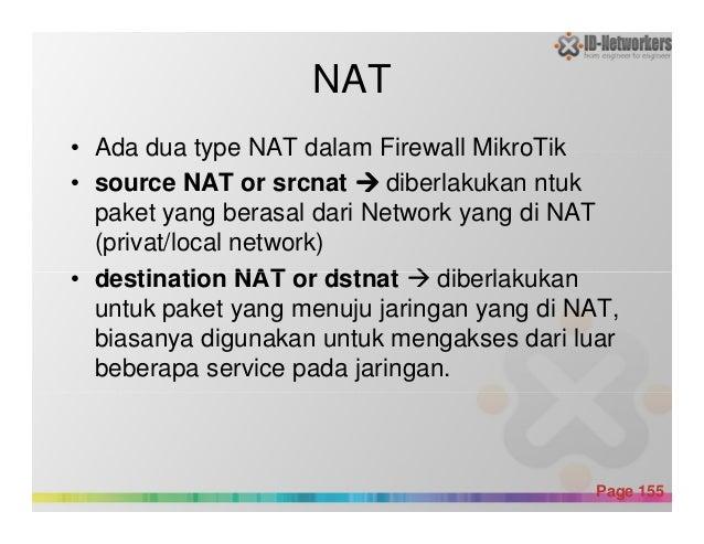 NAT • Ada dua type NAT dalam Firewall MikroTik • source NAT or srcnat diberlakukan ntuk paket yang berasal dari Network ya...