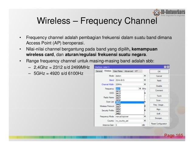 Wireless – Frequency Channel • Frequency channel adalah pembagian frekuensi dalam suatu band dimana Access Point (AP) bero...