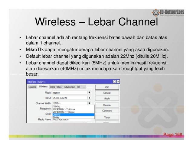 Wireless – Lebar Channel • Lebar channel adalah rentang frekuensi batas bawah dan batas atas dalam 1 channel. • MikroTIk d...