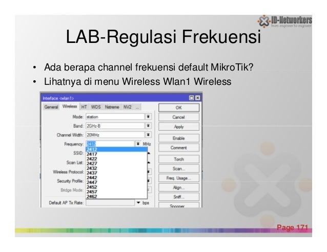 LAB-Regulasi Frekuensi • Ada berapa channel frekuensi default MikroTik? • Lihatnya di menu Wireless Wlan1 Wireless Powerpo...