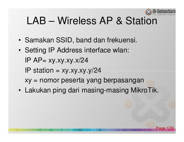 LAB – Wireless AP & Station • Samakan SSID, band dan frekuensi. • Setting IP Address interface wlan: IP AP= xy.xy.xy.x/24 ...
