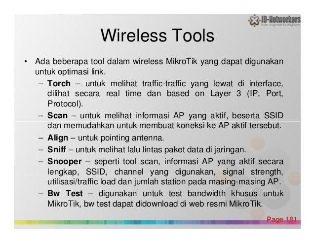Wireless Tools • Ada beberapa tool dalam wireless MikroTik yang dapat digunakan untuk optimasi link. – Torch – untuk melih...
