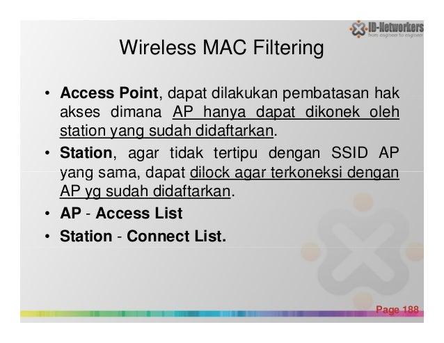 Wireless MAC Filtering • Access Point, dapat dilakukan pembatasan hak akses dimana AP hanya dapat dikonek oleh station yan...