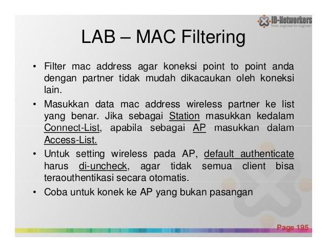 LAB – MAC Filtering • Filter mac address agar koneksi point to point anda dengan partner tidak mudah dikacaukan oleh konek...