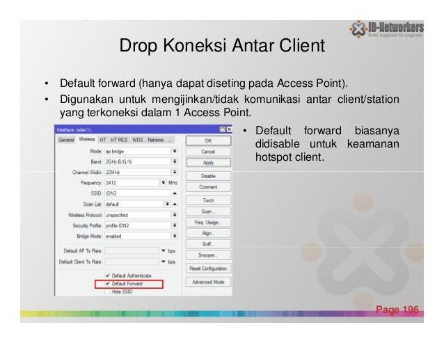 Drop Koneksi Antar Client • Default forward (hanya dapat diseting pada Access Point). • Digunakan untuk mengijinkan/tidak ...