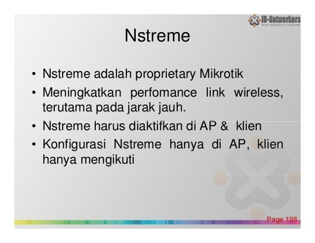 Nstreme • Nstreme adalah proprietary Mikrotik • Meningkatkan perfomance link wireless, terutama pada jarak jauh. • Nstreme...