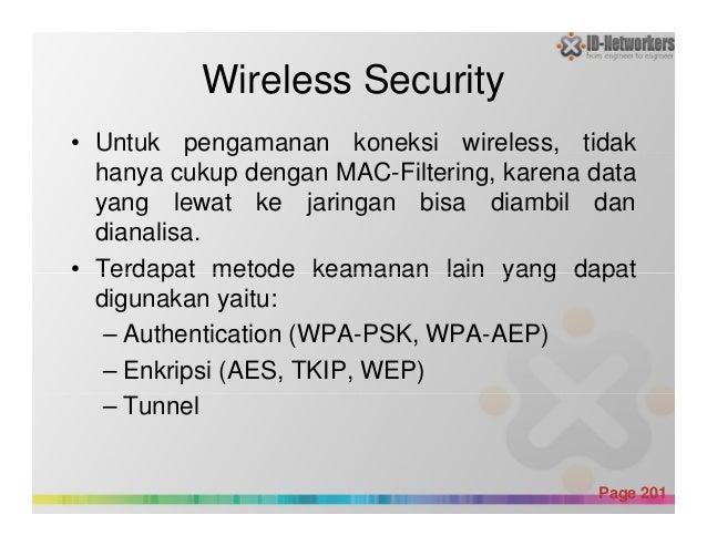 Wireless Security • Untuk pengamanan koneksi wireless, tidak hanya cukup dengan MAC-Filtering, karena data yang lewat ke j...