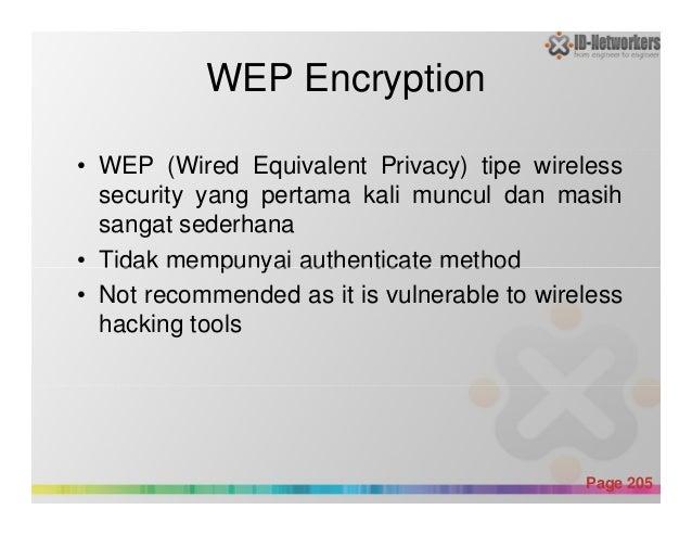 WEP Encryption • WEP (Wired Equivalent Privacy) tipe wireless security yang pertama kali muncul dan masih sangat sederhana...