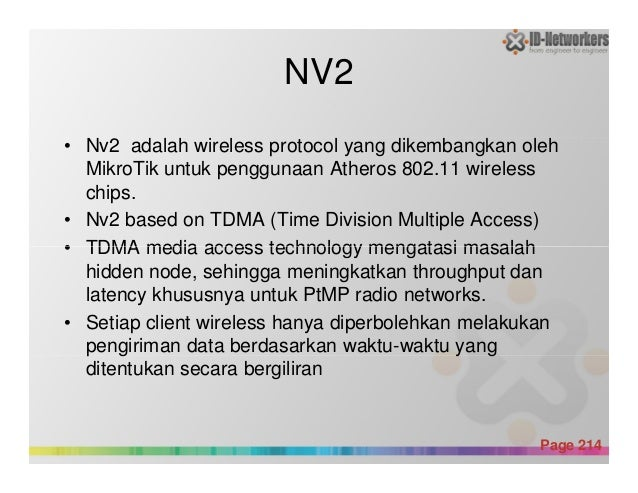 NV2 • Nv2 adalah wireless protocol yang dikembangkan oleh MikroTik untuk penggunaan Atheros 802.11 wireless chips. • Nv2 b...