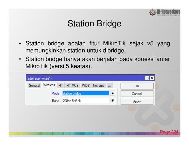 Station Bridge • Station bridge adalah fitur MikroTik sejak v5 yang memungkinkan station untuk dibridge. • Station bridge ...