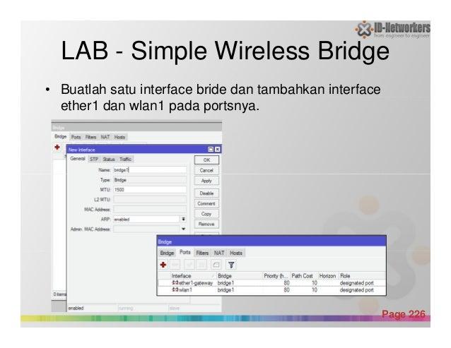 LAB - Simple Wireless Bridge • Buatlah satu interface bride dan tambahkan interface ether1 dan wlan1 pada portsnya. Powerp...