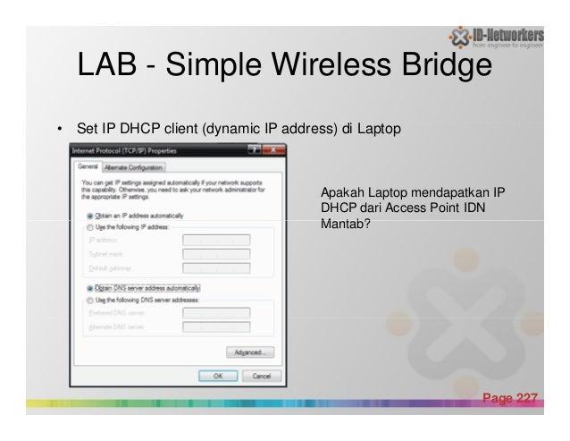 LAB - Simple Wireless Bridge • Set IP DHCP client (dynamic IP address) di Laptop Apakah Laptop mendapatkan IP DHCP dari Ac...