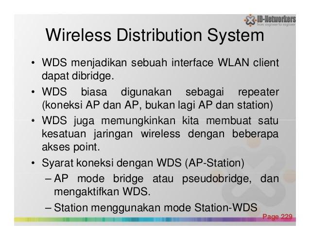 Wireless Distribution System • WDS menjadikan sebuah interface WLAN client dapat dibridge. • WDS biasa digunakan sebagai r...