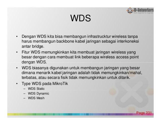 WDS • Dengan WDS kita bisa membangun infrastrucktur wireless tanpa harus membangun backbone kabel jaringan sebagai interko...