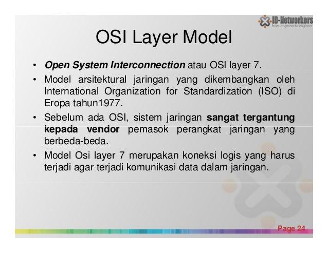 OSI Layer Model • Open System Interconnection atau OSI layer 7. • Model arsitektural jaringan yang dikembangkan oleh Inter...