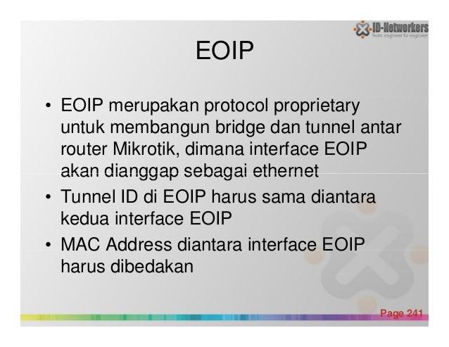 EOIP • EOIP merupakan protocol proprietary untuk membangun bridge dan tunnel antar router Mikrotik, dimana interface EOIP ...