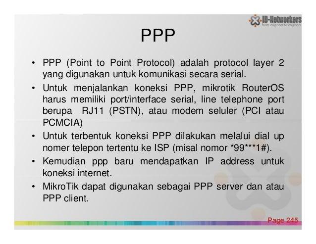 PPP • PPP (Point to Point Protocol) adalah protocol layer 2 yang digunakan untuk komunikasi secara serial. • Untuk menjala...