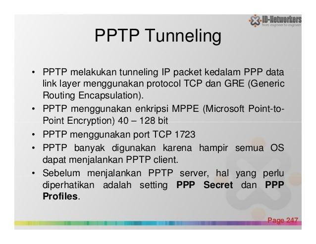PPTP Tunneling • PPTP melakukan tunneling IP packet kedalam PPP data link layer menggunakan protocol TCP dan GRE (Generic ...