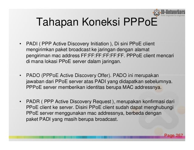 Tahapan Koneksi PPPoE • PADI ( PPP Active Discovery Initiation ), Di sini PPoE client mengirimkan paket broadcast ke jarin...