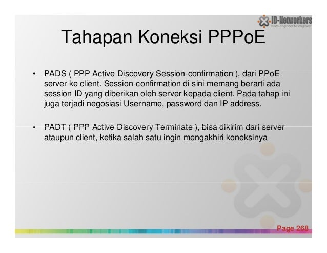 Tahapan Koneksi PPPoE • PADS ( PPP Active Discovery Session-confirmation ), dari PPoE server ke client. Session-confirmati...