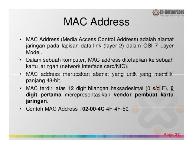 MAC Address • MAC Address (Media Access Control Address) adalah alamat jaringan pada lapisan data-link (layer 2) dalam OSI...