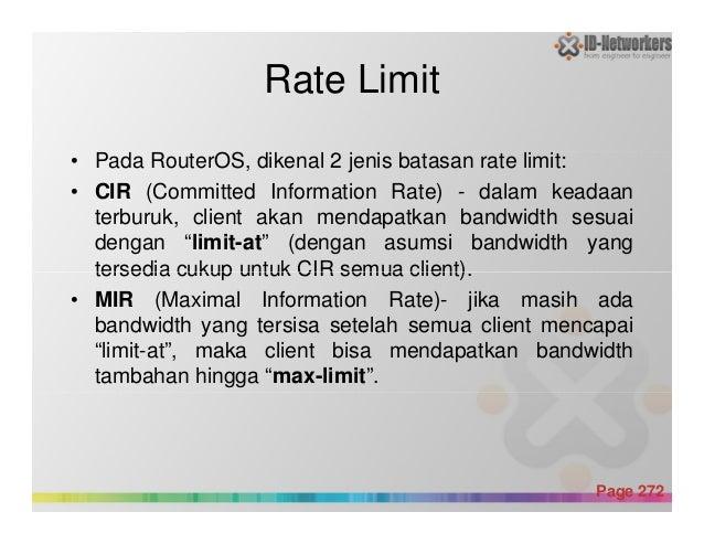 Rate Limit • Pada RouterOS, dikenal 2 jenis batasan rate limit: • CIR (Committed Information Rate) - dalam keadaan terburu...