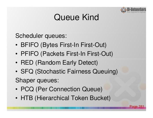 Queue Kind Scheduler queues: • BFIFO (Bytes First-In First-Out) • PFIFO (Packets First-In First-Out) • RED (Random Early D...