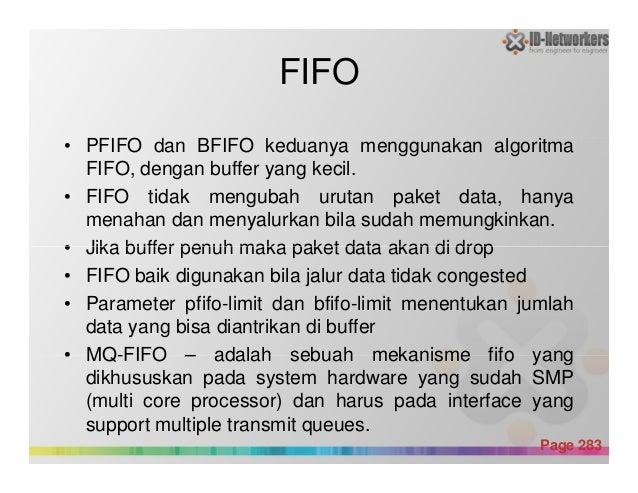 FIFO • PFIFO dan BFIFO keduanya menggunakan algoritma FIFO, dengan buffer yang kecil. • FIFO tidak mengubah urutan paket d...