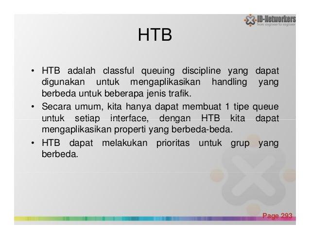 HTB • HTB adalah classful queuing discipline yang dapat digunakan untuk mengaplikasikan handling yang berbeda untuk bebera...