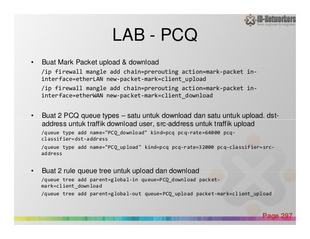 LAB - PCQ • Buat Mark Packet upload & download /ip firewall mangle add chain=prerouting action=mark-packet in- interface=e...