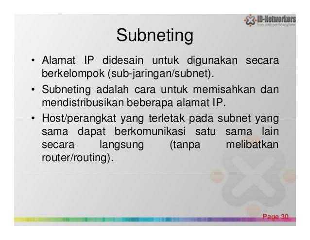 Subneting • Alamat IP didesain untuk digunakan secara berkelompok (sub-jaringan/subnet). • Subneting adalah cara untuk mem...