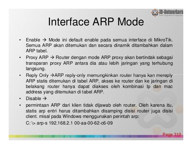 Interface ARP Mode • Enable Mode ini default enable pada semua interface di MikroTik. Semua ARP akan ditemukan dan secara ...