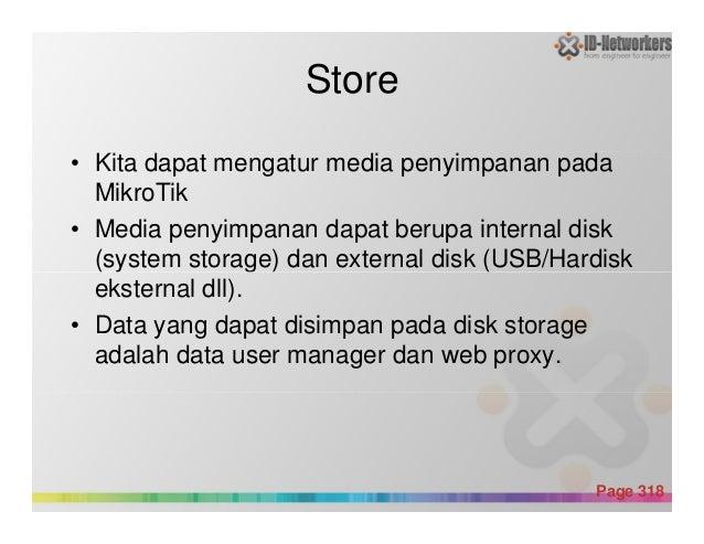 Store • Kita dapat mengatur media penyimpanan pada MikroTik • Media penyimpanan dapat berupa internal disk (system storage...