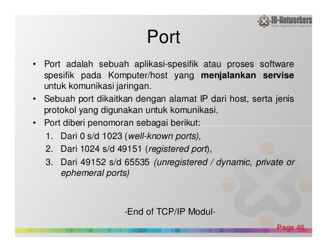 Port • Port adalah sebuah aplikasi-spesifik atau proses software spesifik pada Komputer/host yang menjalankan servise untu...
