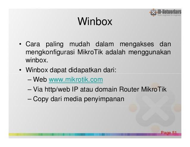 Winbox • Cara paling mudah dalam mengakses dan mengkonfigurasi MikroTik adalah menggunakan winbox. • Winbox dapat didapatk...