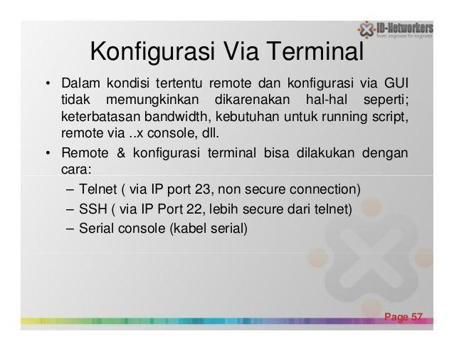 Konfigurasi Via Terminal • Dalam kondisi tertentu remote dan konfigurasi via GUI tidak memungkinkan dikarenakan hal-hal se...