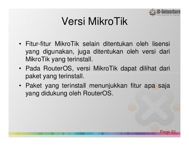 Versi MikroTik • Fitur-fitur MikroTik selain ditentukan oleh lisensi yang digunakan, juga ditentukan oleh versi dari Mikro...
