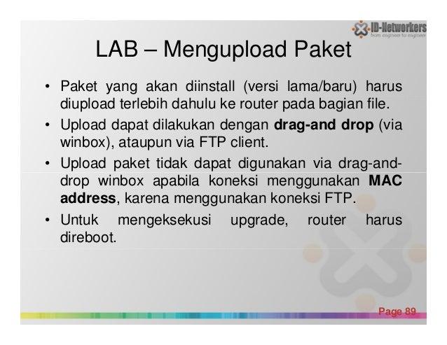 LAB – Mengupload Paket • Paket yang akan diinstall (versi lama/baru) harus diupload terlebih dahulu ke router pada bagian ...