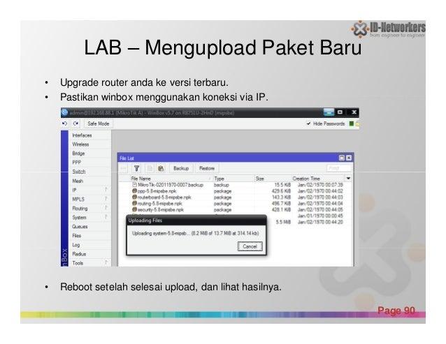 LAB – Mengupload Paket Baru • Upgrade router anda ke versi terbaru. • Pastikan winbox menggunakan koneksi via IP. Powerpoi...