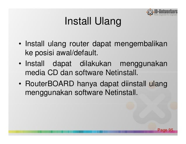 Install Ulang • Install ulang router dapat mengembalikan ke posisi awal/default. • Install dapat dilakukan menggunakan med...