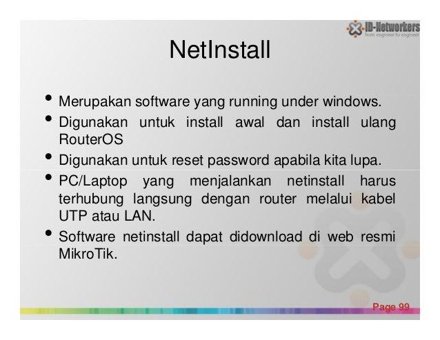 NetInstall • Merupakan software yang running under windows. • Digunakan untuk install awal dan install ulang RouterOS • Di...