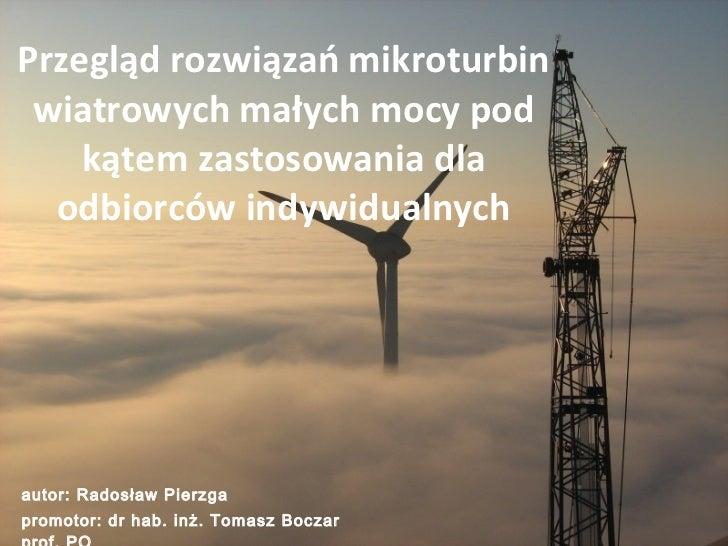 Przegląd rozwiązań mikroturbin wiatrowych małych mocy pod kątem zastosowania dla odbiorców indywidualnych autor: Radosław ...