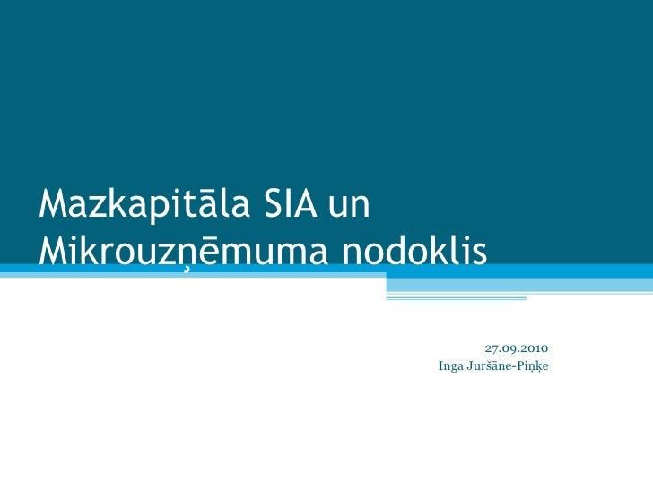 Mazkapitāla SIA un Mikrouzņēmuma nodoklis 27.09.2010 Inga Juršāne-Piņķe