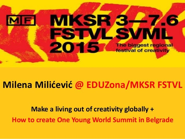 Milena Milićević @ EDUZona/MKSR FSTVL Make a living out of creativity globally + How to create One Young World Summit in B...