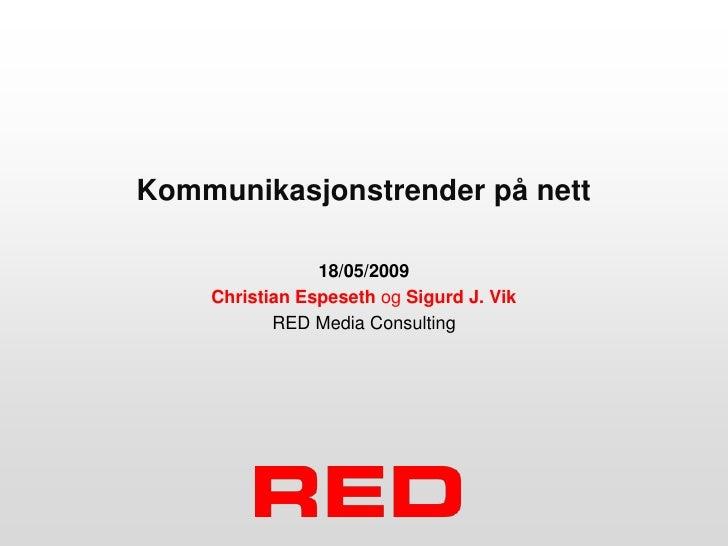 Kommunikasjonstrender på nett                  18/05/2009     Christian Espeseth og Sigurd J. Vik            RED Media Con...