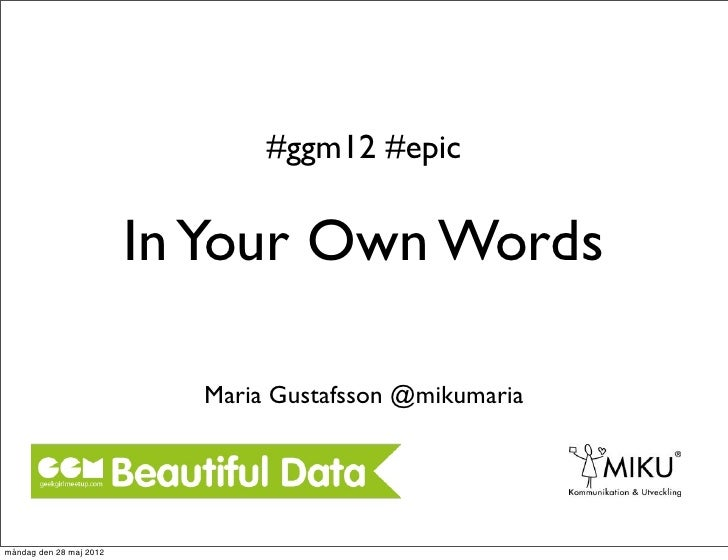 #ggm12 #epic                         In Your Own Words                           Maria Gustafsson @mikumariamåndag den 28 ...