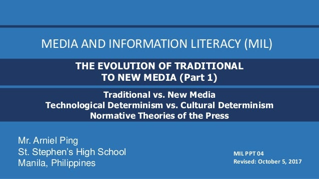 Traditional vs. New Media Technological Determinism vs. Cultural Determinism Normative Theories of the Press MIL PPT 04 Re...