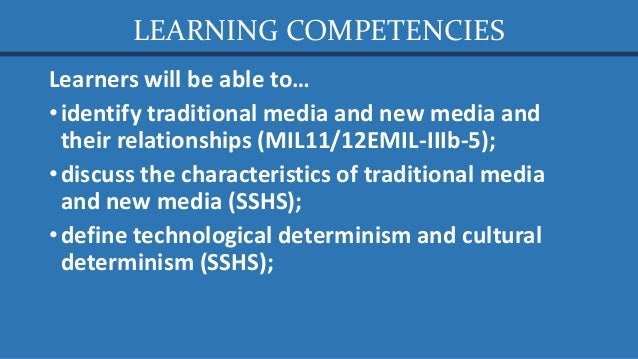 Media and Information Literacy (MIL) 2. The Evolution of Traditional to New Media (Part 1) Traditional vs. New Media, Technological vs. Cultural Determinism, and Normative Theories of the Press Slide 2
