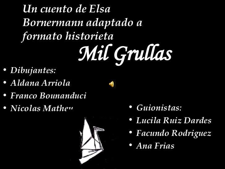 Mil Grullas <ul><li>Guionistas: </li></ul><ul><li>Lucila Ruiz Dardes </li></ul><ul><li>Facundo Rodriguez </li></ul><ul><li...